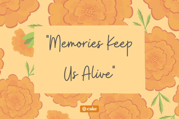 """Text """"Memories Keep Us Alive"""" with images of orange marigolds"""